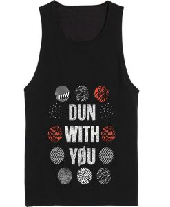 Dun With You Tank Top