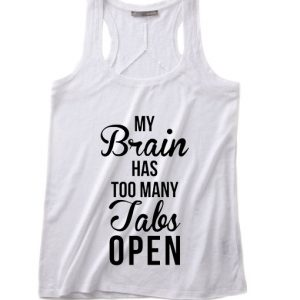 My Brain Has Too Many Tabs Open Tank Top