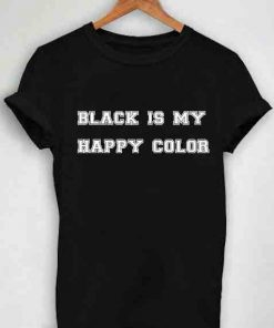 Unisex Premium Black Is Happy Tshirt T-shirt Quote