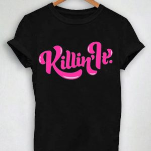 Unisex Premium Killin' It Tshirt T-shirt Quotes