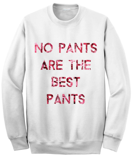 Unisex Crewneck No Pants Are Best Pants Sweatshirts
