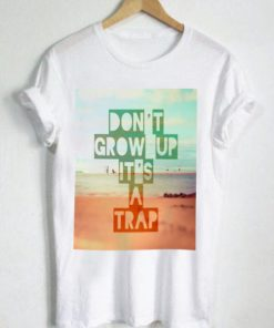 Unisex Premium Don't Grow Up It's A Trap Tshirt T-shirt Quotes