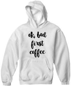 Unisex Premium Coffee First Quotes Hoodie