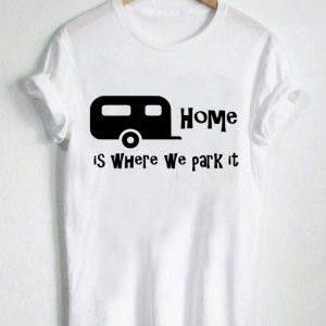Unisex Premium Tshirt Home Is Where We Park It