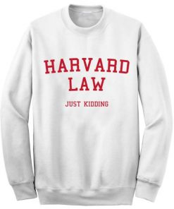 Unisex Crewneck Harvard Law Just Kidding Sweatshirts Sweater