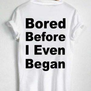 Unisex Premium Bored Before I Even Began T shirt Design