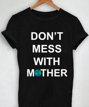 Unisex Premium Don't Mess With Mother Nature T shirt Design Clothfusion