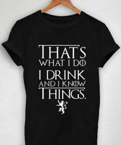 Unisex Premium I Drink And I Know Things T shirt Design Clothfusion
