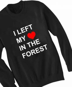 Unisex Crewneck Sweatshirt I Left My Love In The Forest Design Clothfusion