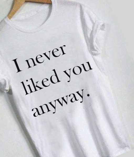 Unisex Premium I Never Liked You Anyway T Shirt Design Clothfusion
