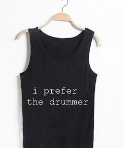 Unisex Men Women I Prefer The Drummer Tanktop Tank Top