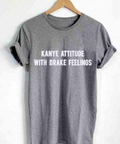 Unisex Premium Kanye Attitude With Drake Feeling T shirt Design
