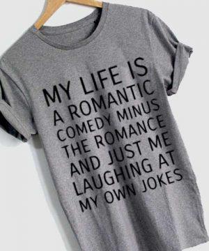 Unisex Premium My Life Is A Romantic Comedy Quotes T shirt Design