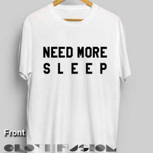 Unisex Premium Need More Sleep T shirt Design Clothfusion