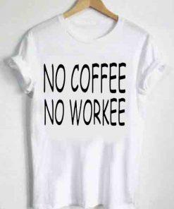 Unisex Premium No Coffee No Workee T shirt Design Clothfusion