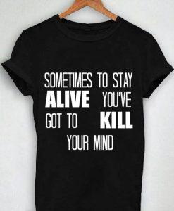 Unisex Premium Sometimes To Stay Alive Tshirt T-shirt