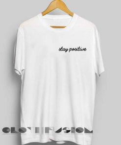 Unisex Premium Stay Positive T shirt Design Clothfusion