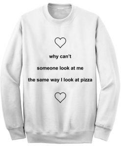Unisex Crewneck Sweatshirt The Same Way I Look At Pizza Design