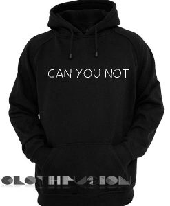 Can You Not Adult Fashion Hoodie Apparel Clothfusion