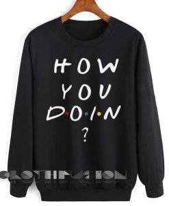 Unisex Crewneck Sweatshirt How You Doin Design Clothfusion