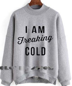 Unisex Crewneck Sweatshirt I Am Freaking Cold Design Clothfusion