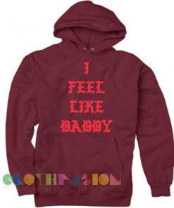I Feel Like Daddy Adult Fashion Hoodie Apparel Clothfusion
