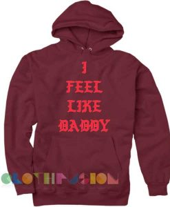 I Feel Like Daddy Adult Fashion Hoodie Apparel Clothfusion