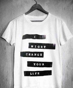 Unisex Premium I Might Change Your Life T shirt Design Clothfusion
