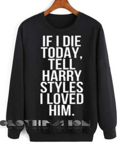 Unisex Crewneck Sweatshirt If I Die Today Tell Harry Styles Design Clothfusion