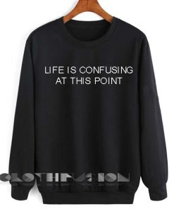 Unisex Crewneck Sweatshirt Life Is Confusing At This Point Design Clothfusion