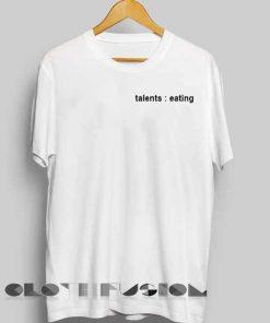 Unisex Premium Talents Eating T shirt Design Clothfusion