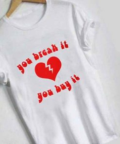 Unisex Premium You Break It You Buy It T shirt Design Clothfusion