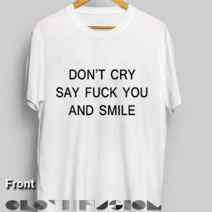 Unisex Premium Don't Cry Say Fuck You And Smile T shirt Design Clothfusion