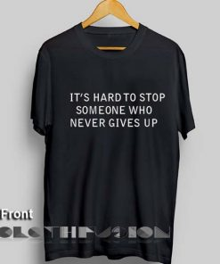 Unisex Premium Hard To Stop Someone Who Never Gives Up T shirt Design