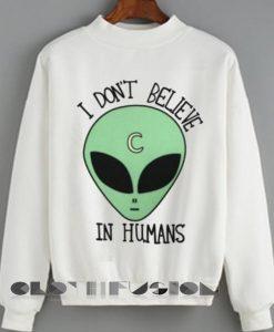 Unisex Crewneck I Don't Believe In Humans Sweater Design Clothfusion