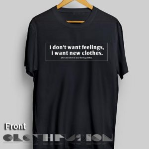 Unisex Premium I Don't Want Feelings I Want New Clothes T shirt Design