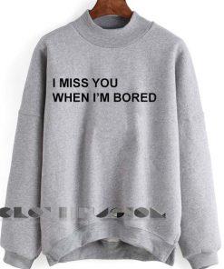 Unisex Crewneck I Miss You When I'm Bored Sweater Design Clothfusion