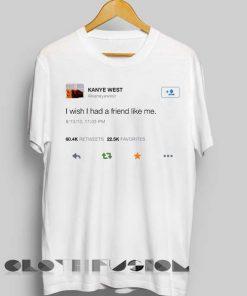 I Wish I Had A Friend Like Me T shirt Kanye West Design