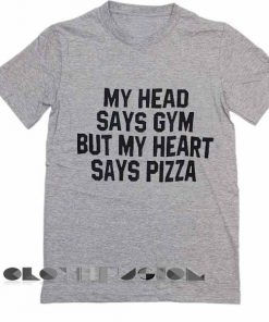 Unisex Premium My Head Says Gym But My Heart Says Pizza T Shirt