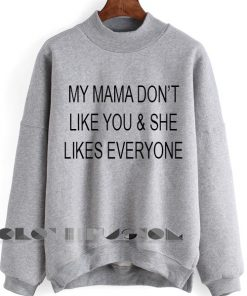 Unisex Crewneck Sweatshirt My Mama Don't Like You Design Clothfusion