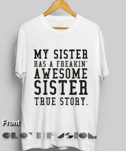 Unisex Premium My Sister Has A Freakin Awesome Sister T shirt Design