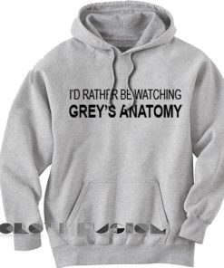 Rather Be Watching Grey's Anatomy Adult Fashion Hoodie Apparel Clothfusion