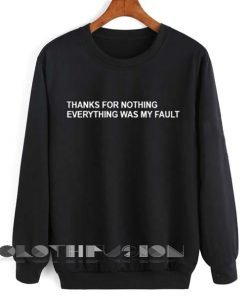 Unisex Crewneck Thanks For Nothing Everything Was My Fault Sweater Design