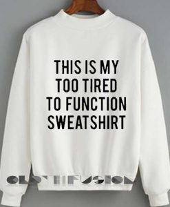 Unisex Crewneck This Is My Too Tired To Function Sweater Design Clothfusion