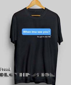 Unisex Premium When Ima See You T shirt Design Clothfusion