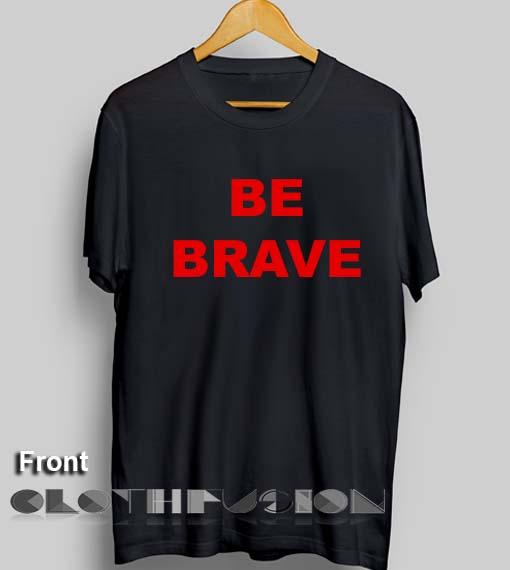 Quote T Shirts Be Brave Unisex Premium Shirt Design Clothfusion