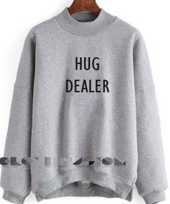 Quote Shirts Hug Dealer Unisex Crewneck Sweater Design Clothfusion
