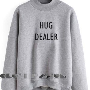 Quote Shirts Hug Dealer Unisex Crewneck Sweater Design Clothfusion