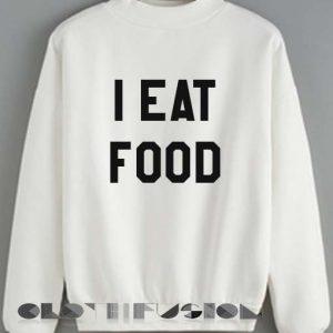 Quote Shirts I Eat Food Unisex Crewneck Sweater