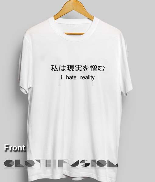 55e3e2216ae50f Unisex Premium I Hate Reality Japanese T shirt Simple Design Clothfusion